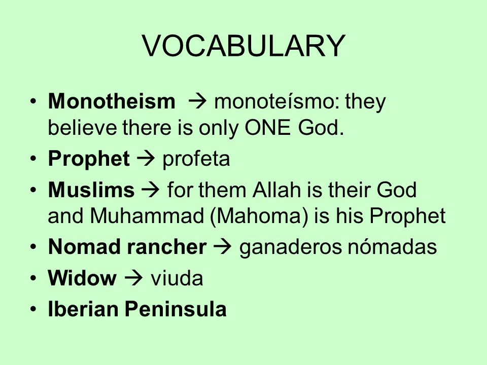 VOCABULARY Monotheism  monoteísmo: they believe there is only ONE God. Prophet  profeta.