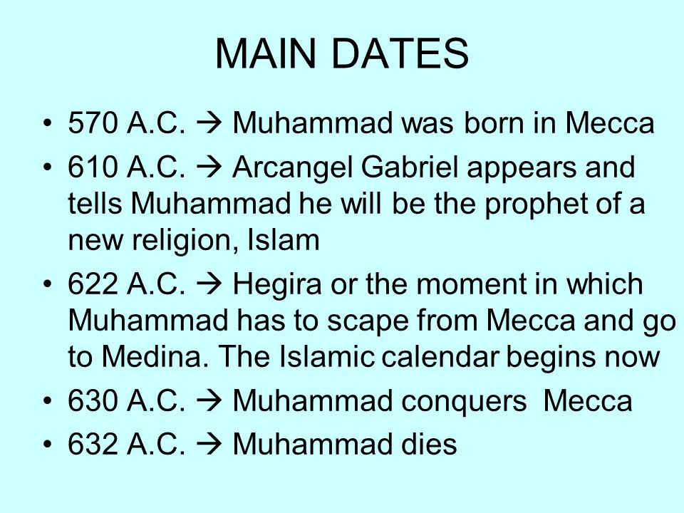 MAIN DATES 570 A.C.  Muhammad was born in Mecca