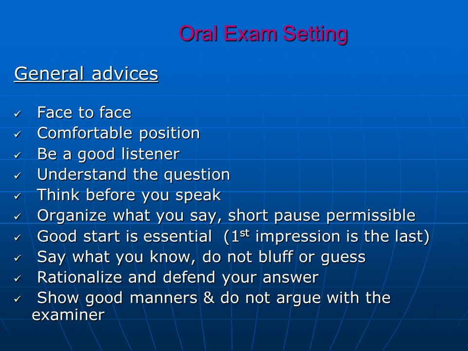 Oral Exam Setting General advices Face to face Comfortable position