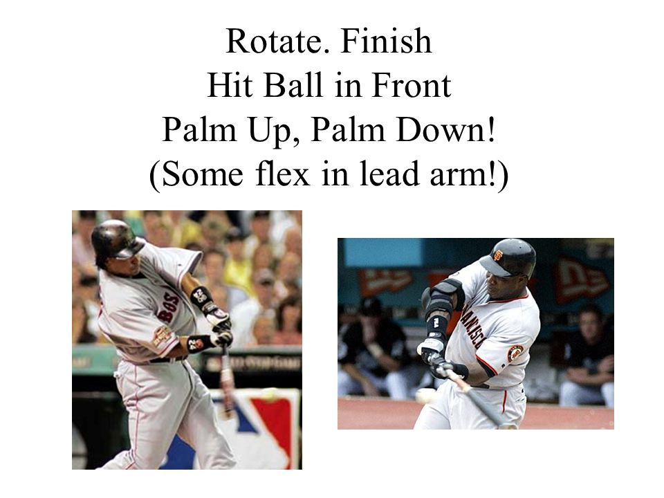 Rotate. Finish Hit Ball in Front Palm Up, Palm Down