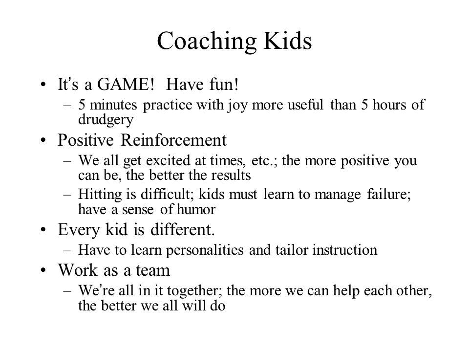 Coaching Kids It's a GAME! Have fun! Positive Reinforcement