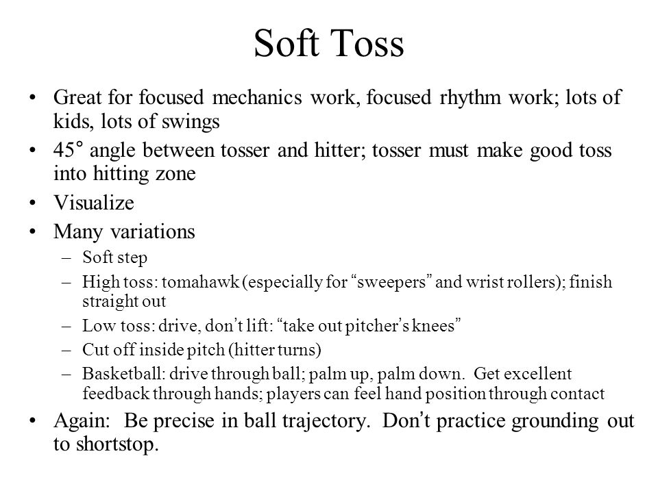Soft Toss Great for focused mechanics work, focused rhythm work; lots of kids, lots of swings.