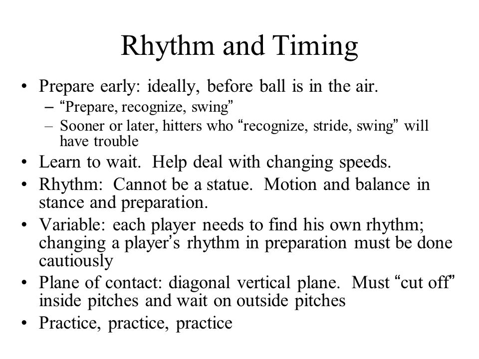 Rhythm and Timing Prepare early: ideally, before ball is in the air.