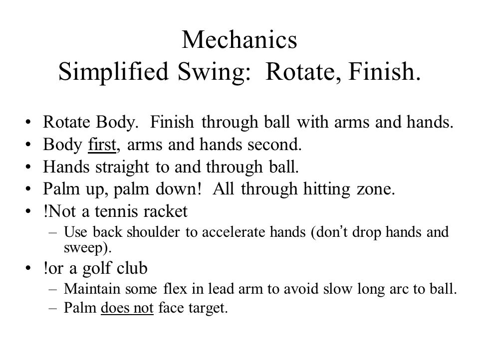 Mechanics Simplified Swing: Rotate, Finish.