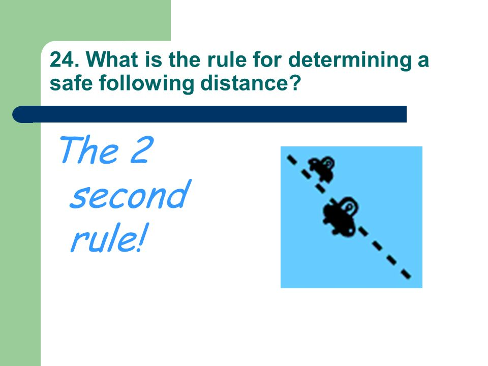 24. What is the rule for determining a safe following distance