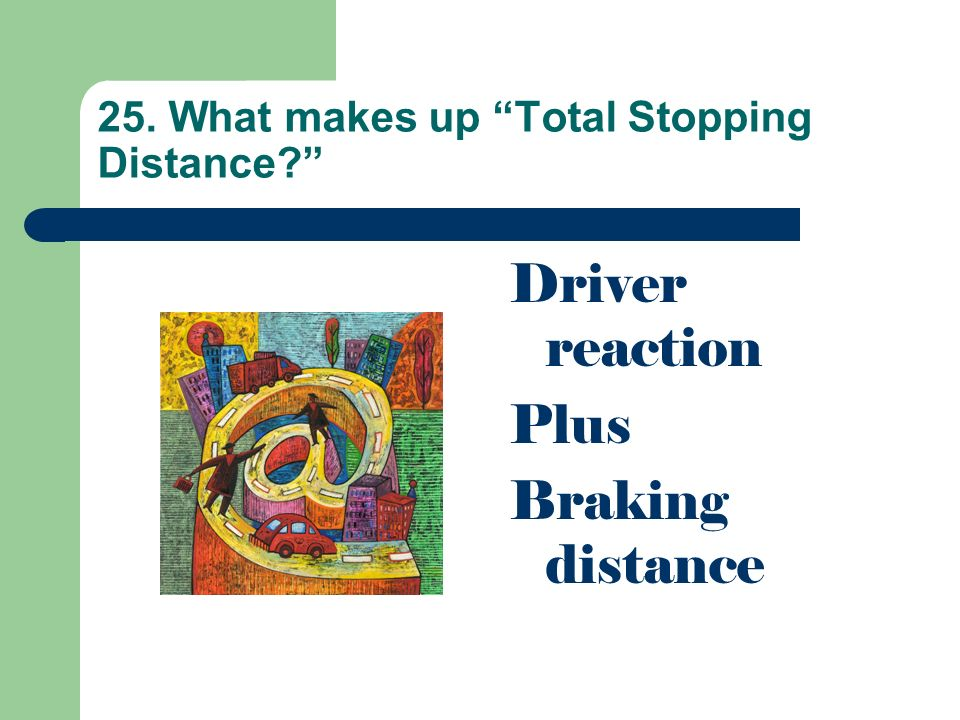 25. What makes up Total Stopping Distance