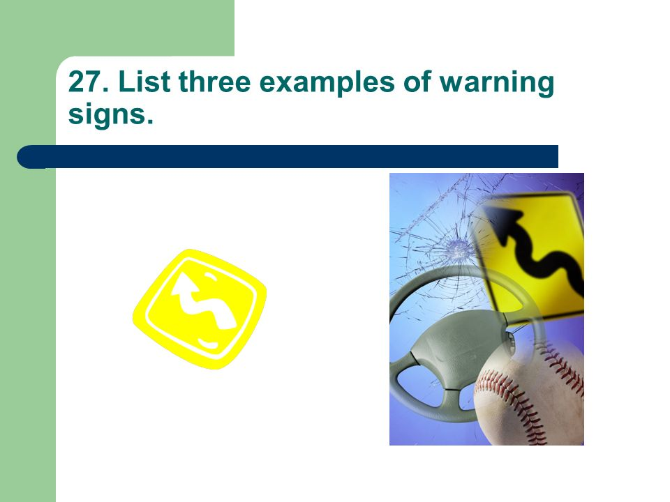 27. List three examples of warning signs.