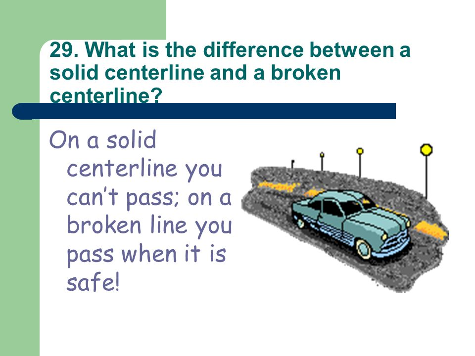 29. What is the difference between a solid centerline and a broken centerline