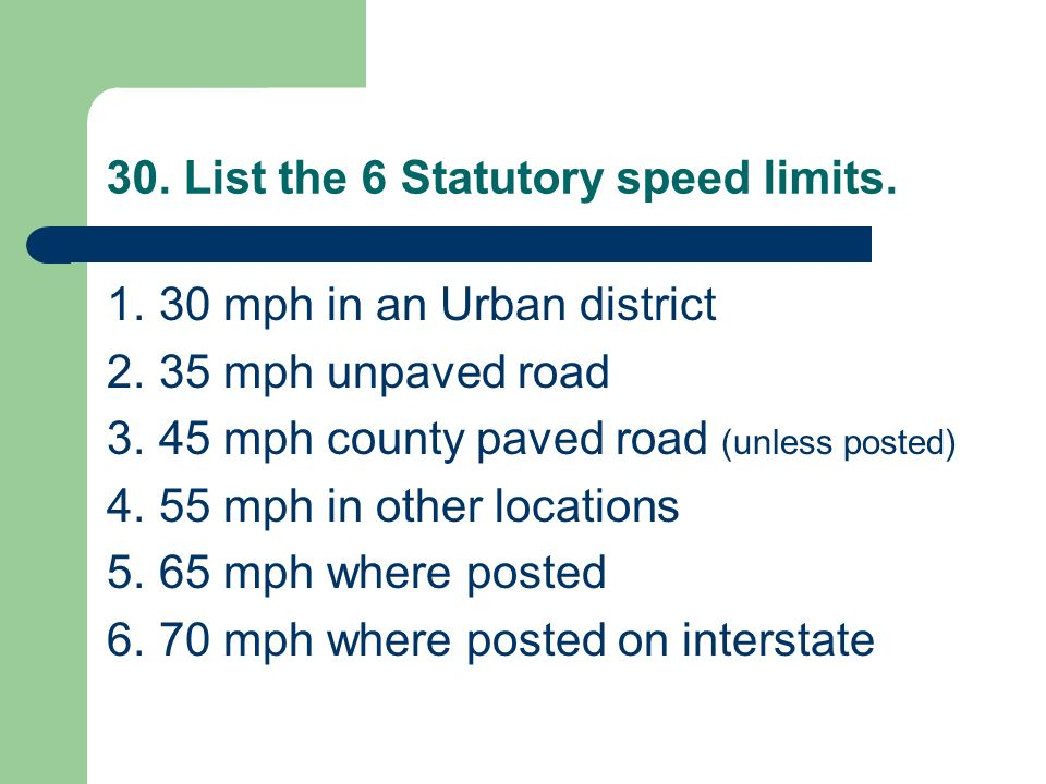 30. List the 6 Statutory speed limits.