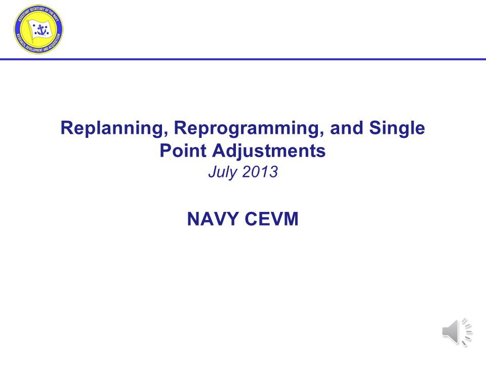 Replanning, Reprogramming, and Single Point Adjustments July 2013 NAVY CEVM