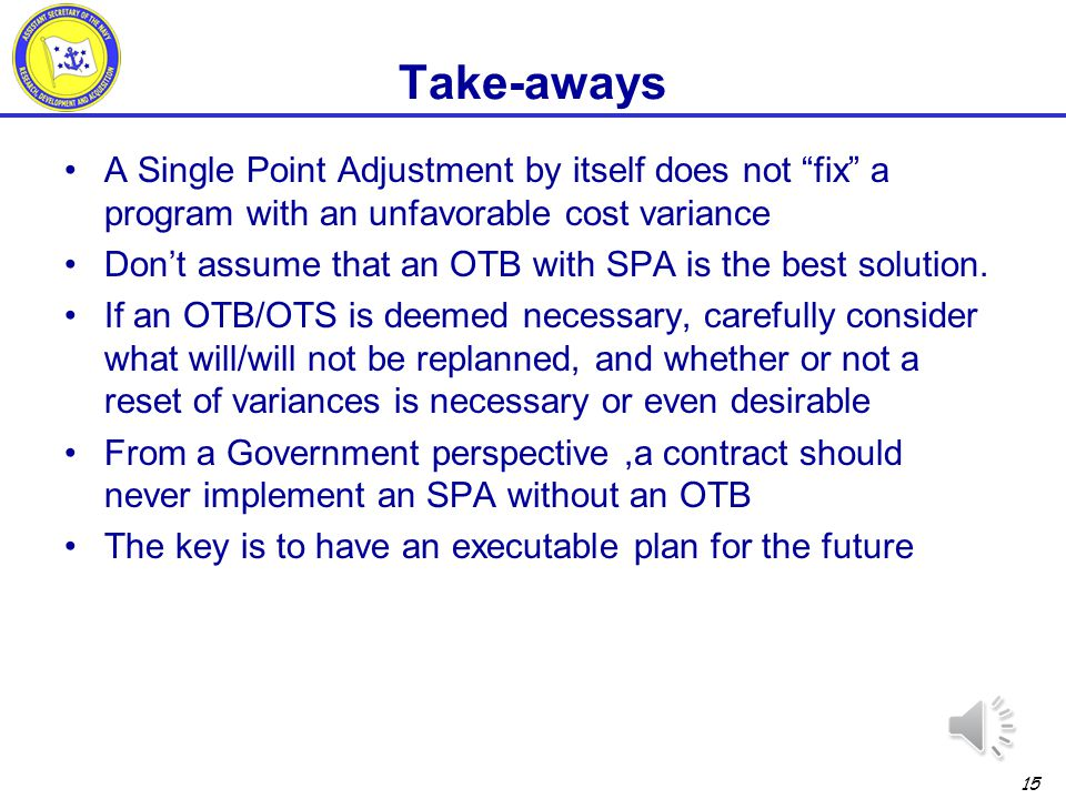 Take-aways A Single Point Adjustment by itself does not fix a program with an unfavorable cost variance.