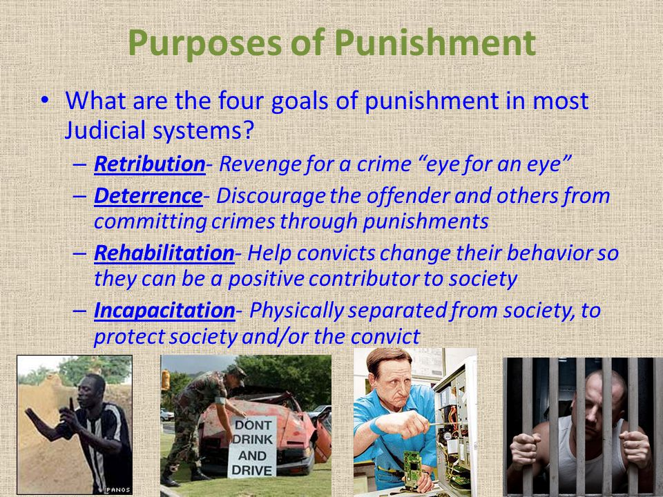 5 main goals of punishment [5] for example, the lex talionis, an eye for an eye, theory of punishment requires  us  reformation should be the primary objective of the criminal law  future  orientated goals of punishment, such as rehabilitation and deterrence, made way .