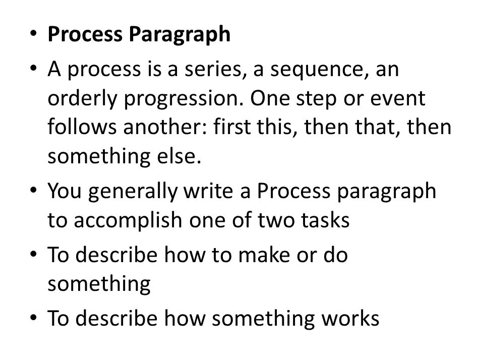 how to write a process paragraph Write the thesis above the body paragraph this will help you to ensure that everything in the body paragraph relates to the thesis example thesis (taken from the thesis statement exercise page on this site): because writing is a skill that is required in most classes, college students need to learn how to write well in order to succeed .