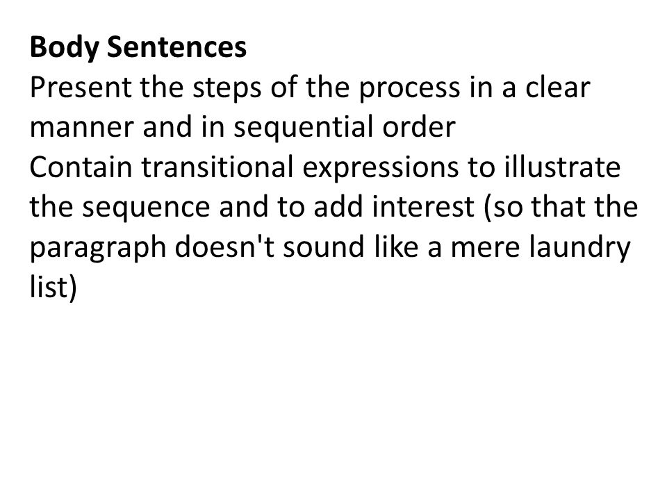 Body Sentences Present the steps of the process in a clear manner and in sequential order.