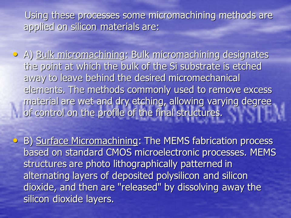 Using these processes some micromachining methods are applied on silicon materials are:
