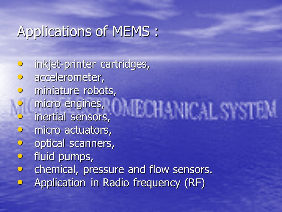 Applications of MEMS : inkjet-printer cartridges, accelerometer,