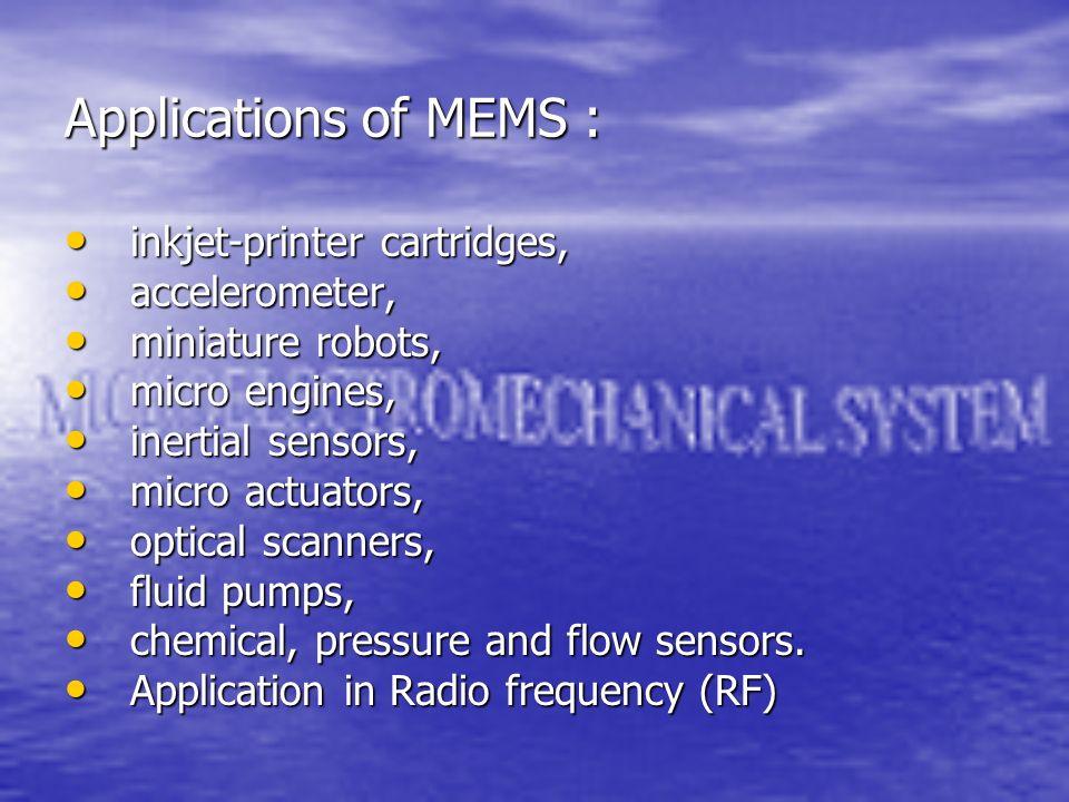 Applications of MEMS : inkjet-printer cartridges, accelerometer,