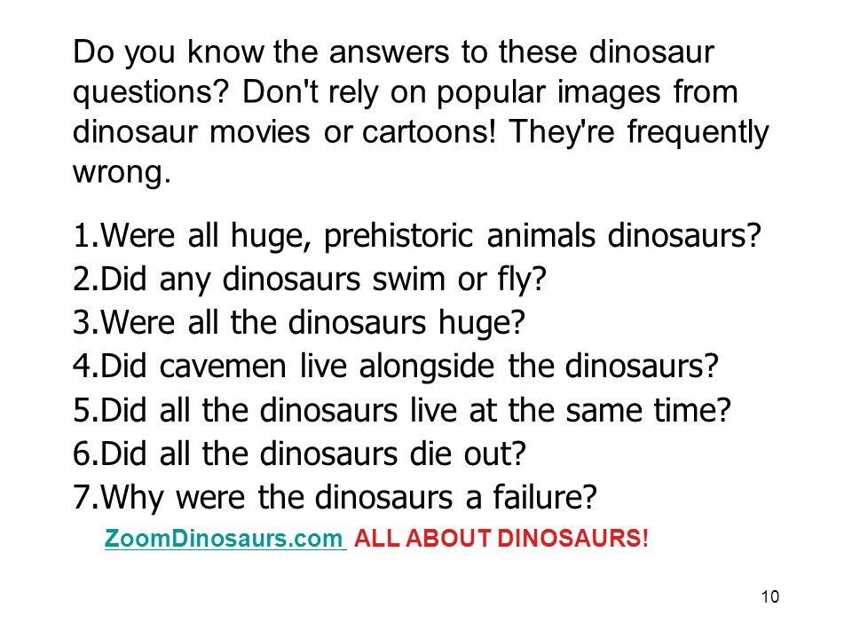 1.Were all huge, prehistoric animals dinosaurs