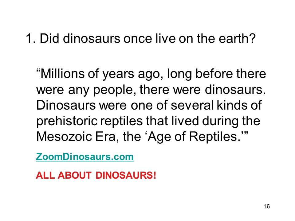1. Did dinosaurs once live on the earth