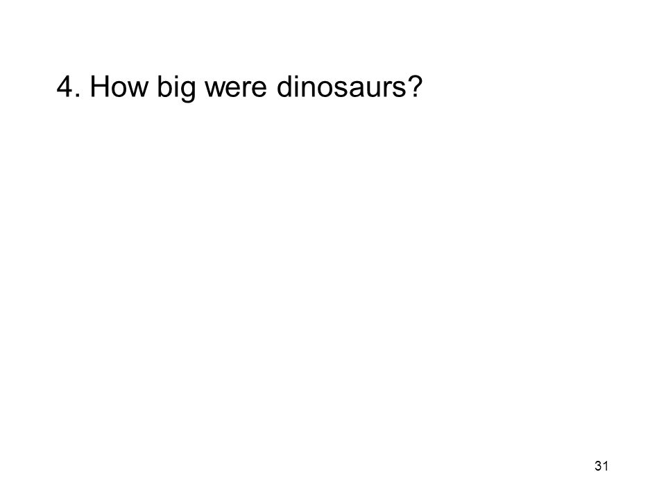 4. How big were dinosaurs