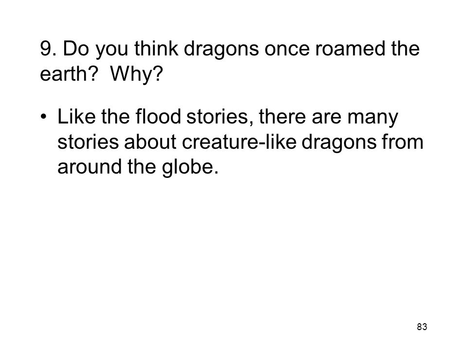 9. Do you think dragons once roamed the earth Why