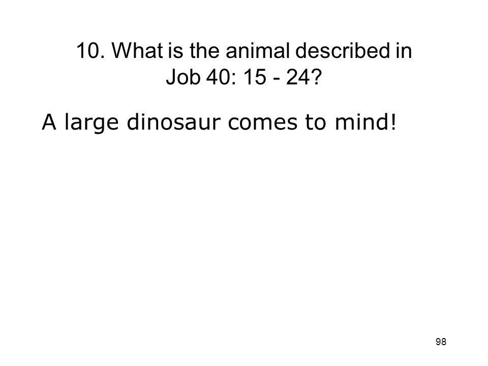 10. What is the animal described in Job 40: 15 - 24