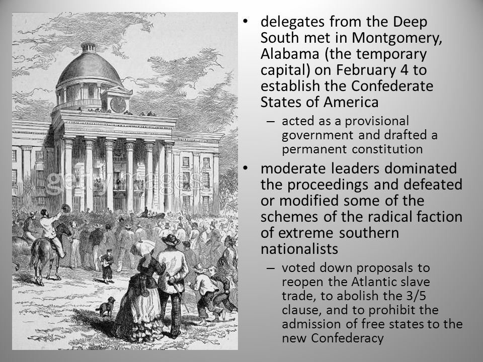 delegates from the Deep South met in Montgomery, Alabama (the temporary capital) on February 4 to establish the Confederate States of America