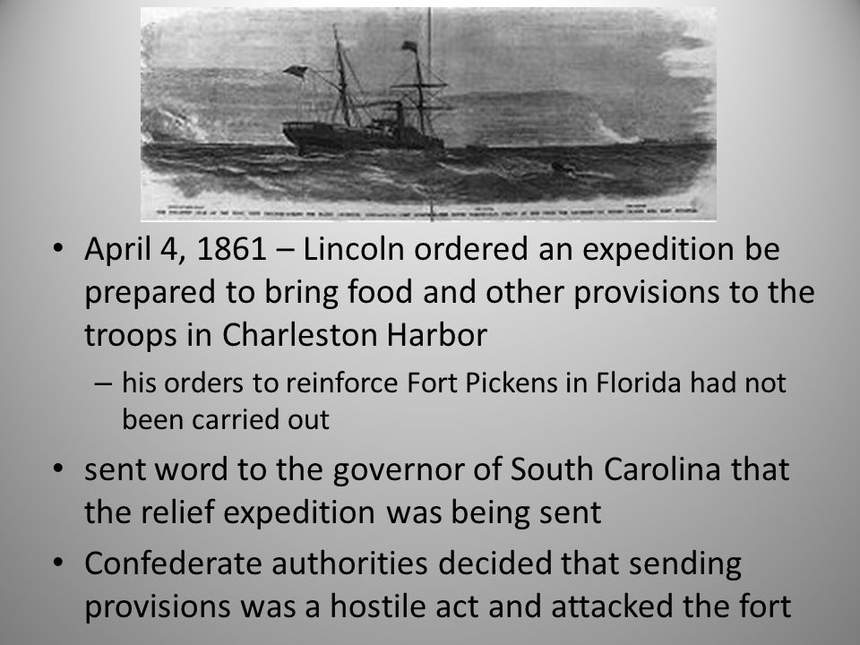 April 4, 1861 – Lincoln ordered an expedition be prepared to bring food and other provisions to the troops in Charleston Harbor