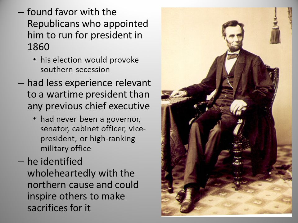 found favor with the Republicans who appointed him to run for president in 1860