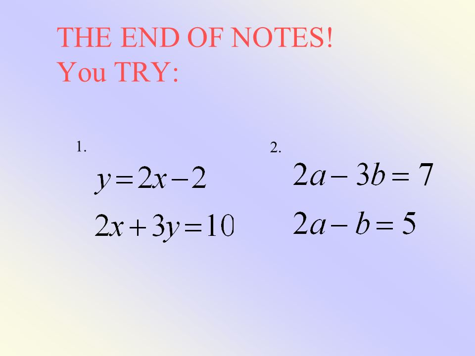 THE END OF NOTES! You TRY: