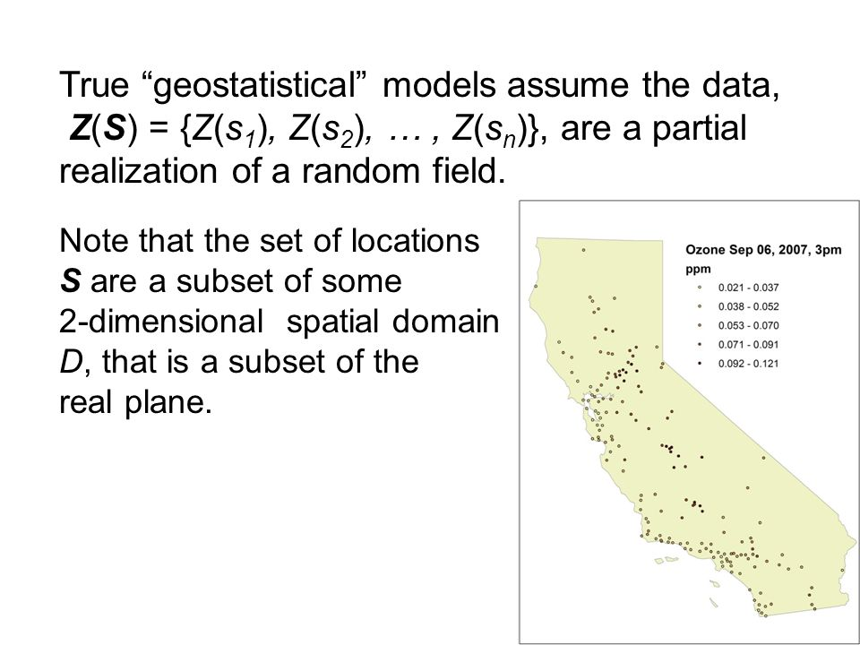 True geostatistical models assume the data, Z(S) = {Z(s1), Z(s2), … , Z(sn)}, are a partial realization of a random field.