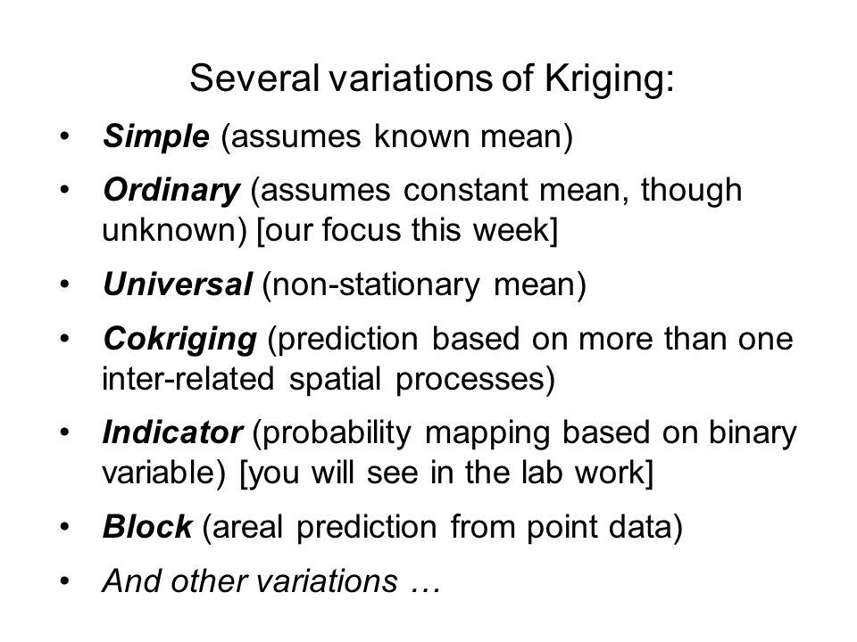 Several variations of Kriging: