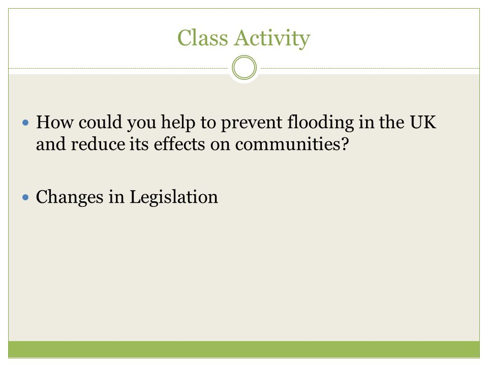 Class Activity How could you help to prevent flooding in the UK and reduce its effects on communities
