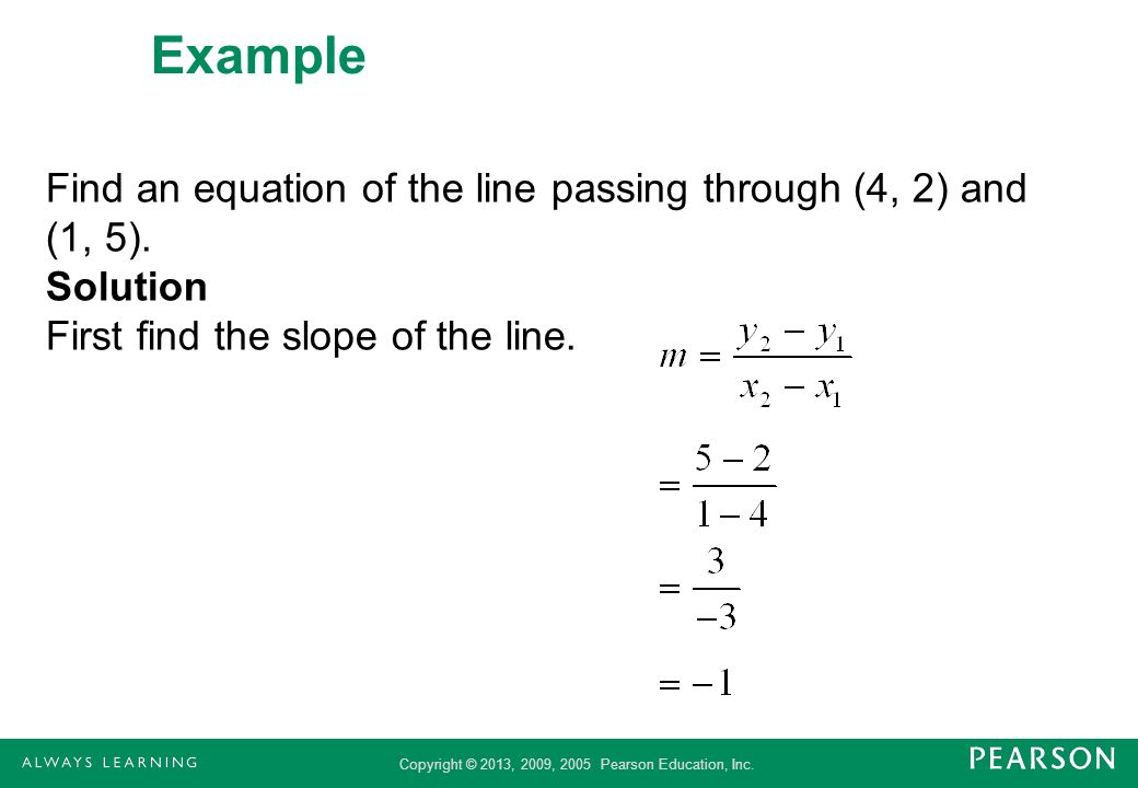 ExampleFind an equation of the line passing through (4, 2) and (1, 5).