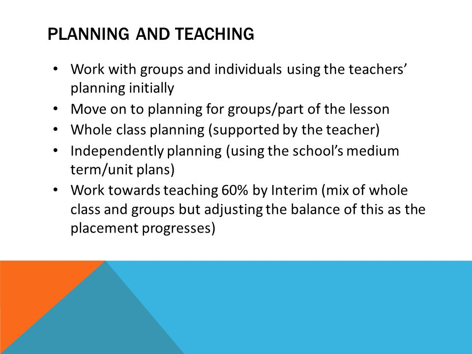 Planning and teaching Work with groups and individuals using the teachers' planning initially. Move on to planning for groups/part of the lesson.