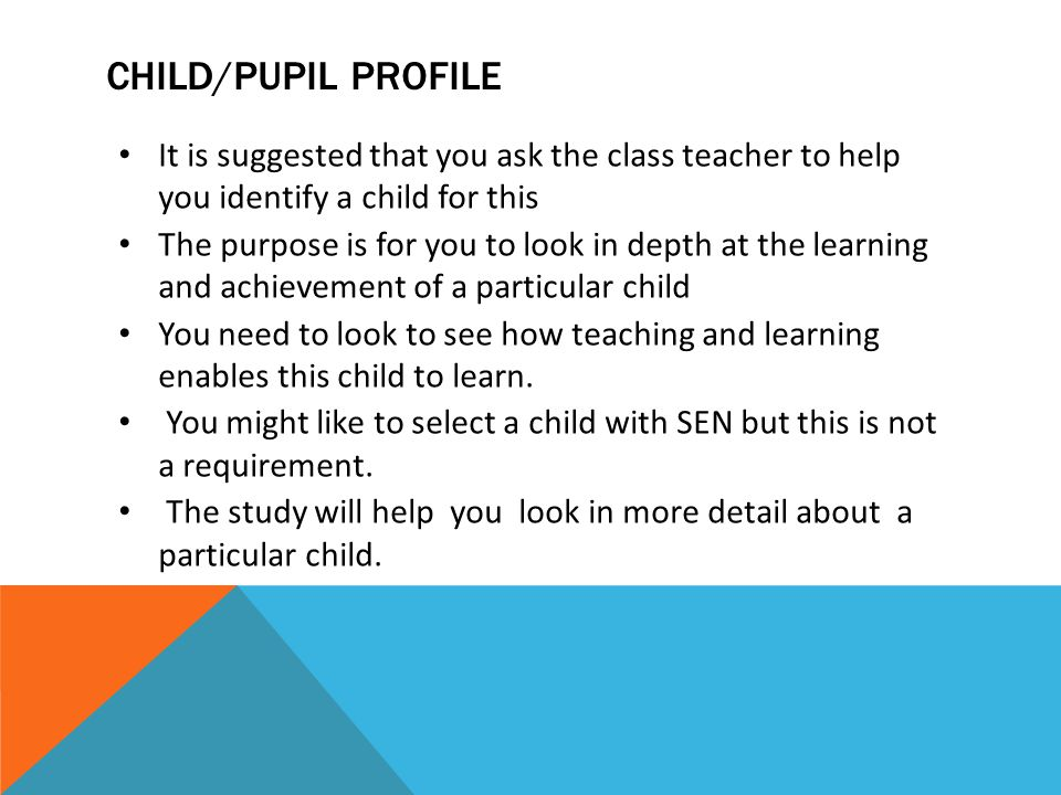 Child/pupil profile It is suggested that you ask the class teacher to help you identify a child for this.