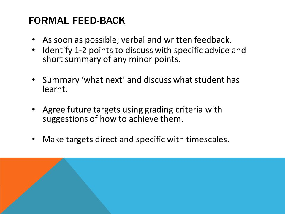 Formal Feed-back As soon as possible; verbal and written feedback.