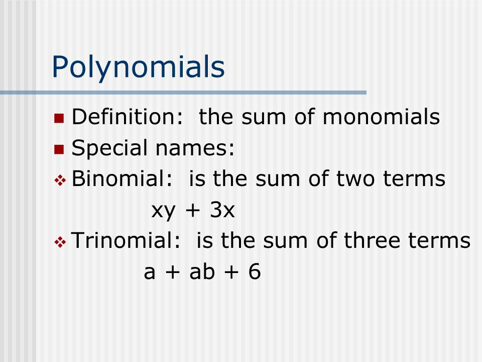 Polynomials Definition: the sum of monomials Special names: