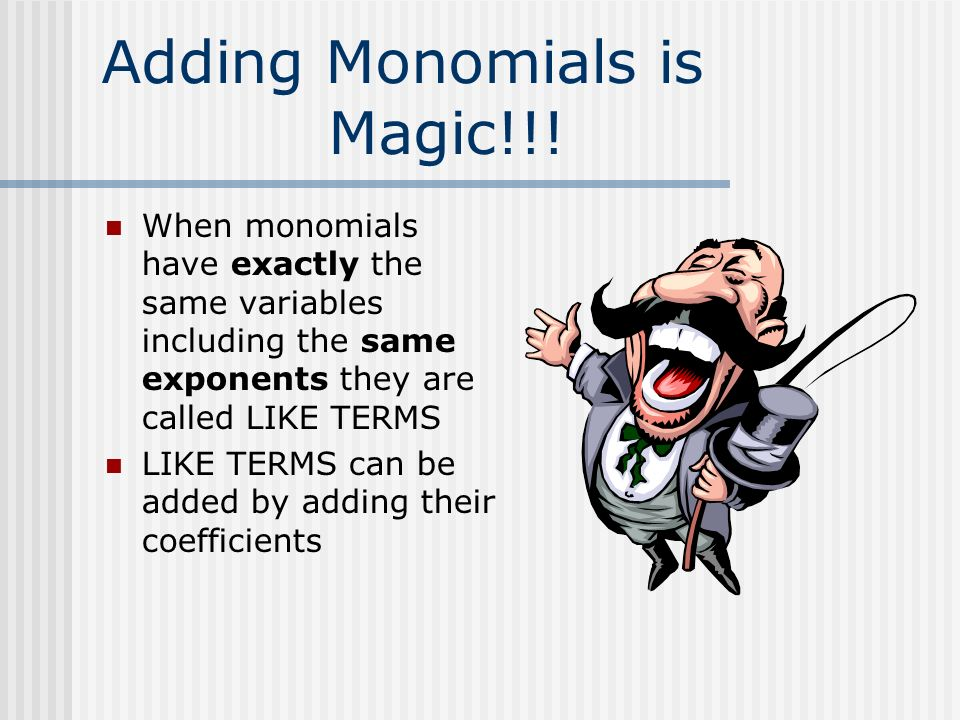 Adding Monomials is Magic!!!