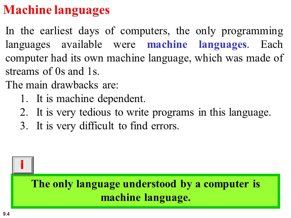 The only language understood by a computer is machine language.