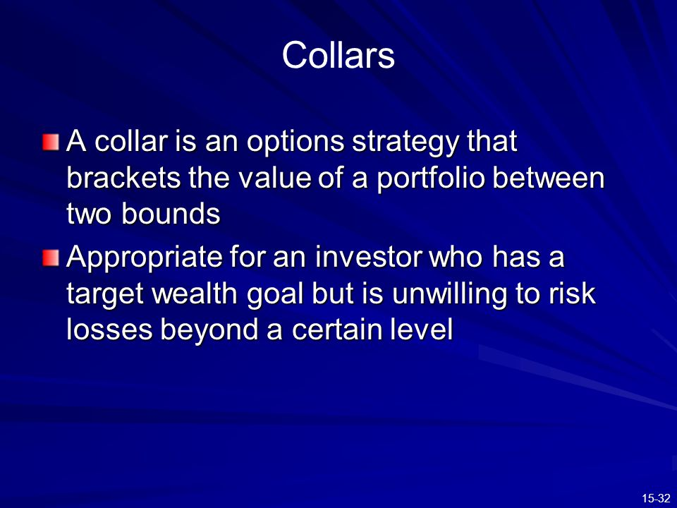 Collars A collar is an options strategy that brackets the value of a portfolio between two bounds.