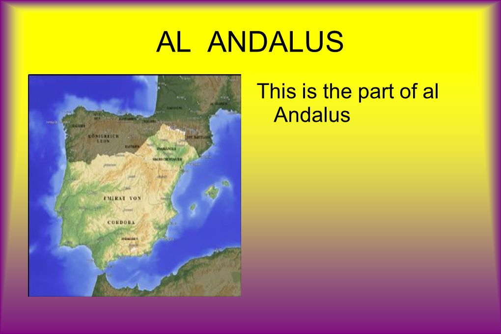 AL ANDALUS This is the part of al Andalus