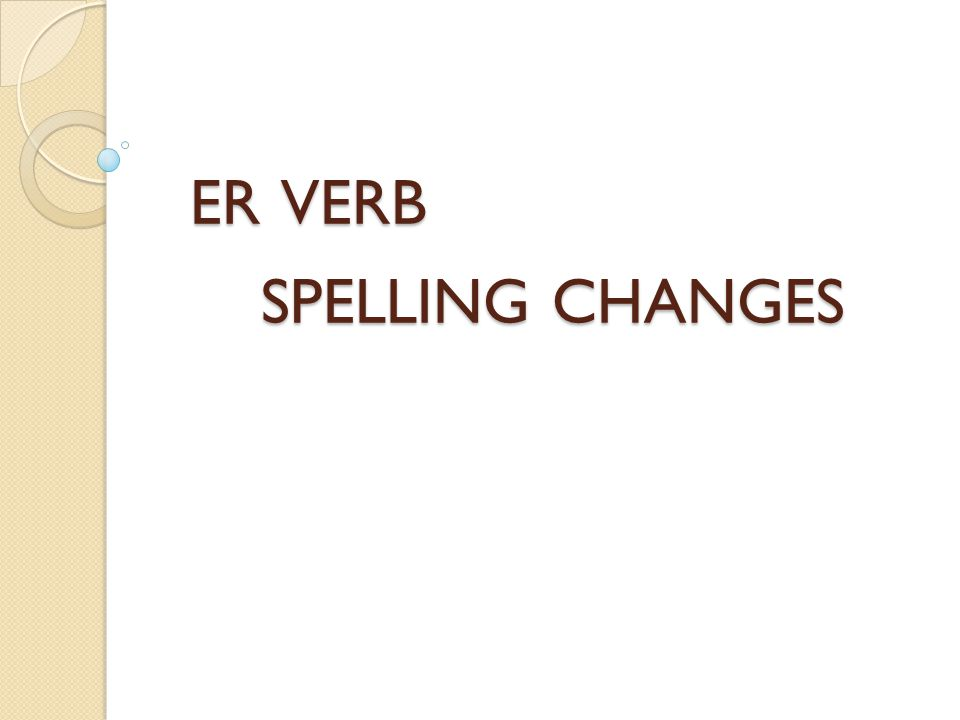 ER VERB SPELLING CHANGES