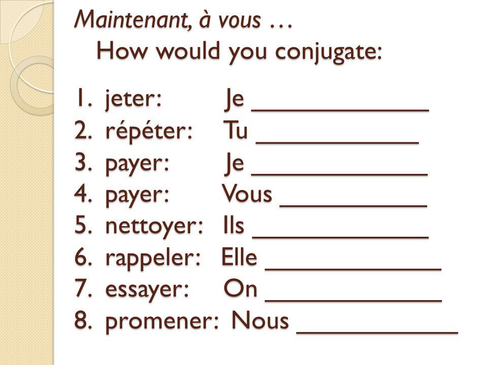 Maintenant, à vous … How would you conjugate: 1