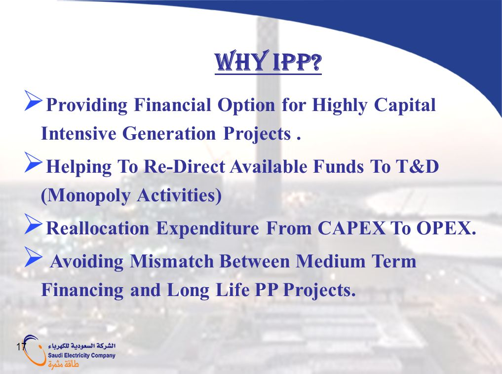 WHY IPP Providing Financial Option for Highly Capital Intensive Generation Projects .