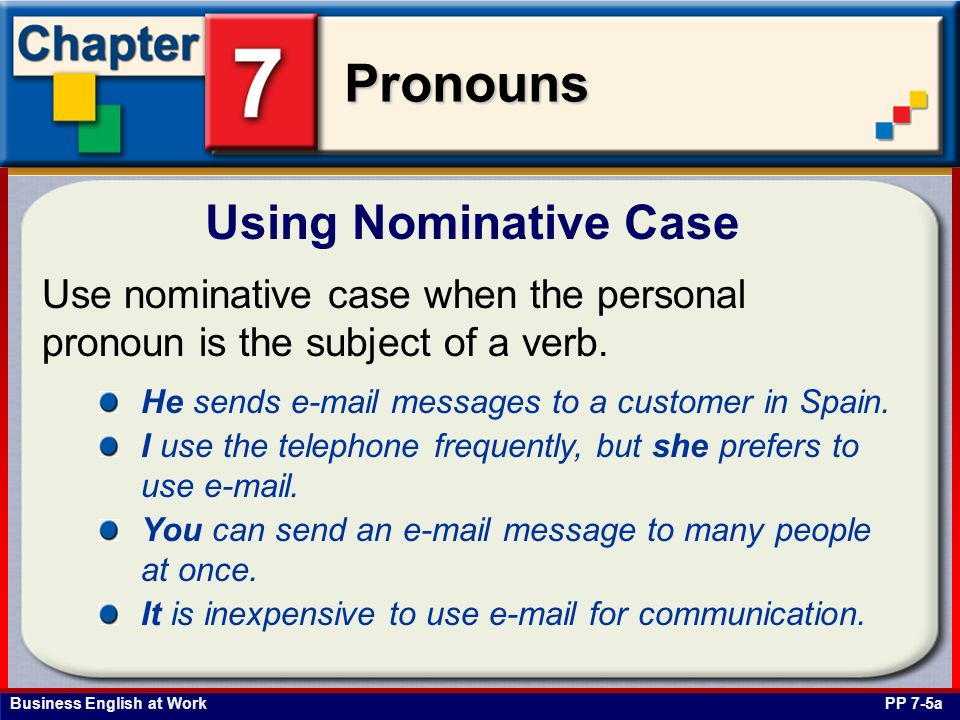 Using Nominative Case Use nominative case when the personal pronoun is the subject of a verb. He sends e-mail messages to a customer in Spain.