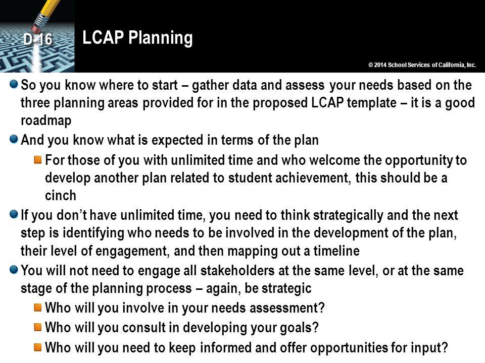 LCAP Planning D-16. © 2014 School Services of California, Inc.