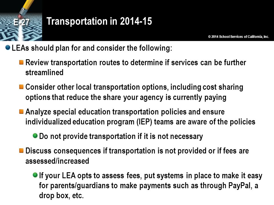 Transportation in 2014-15 E-27. © 2014 School Services of California, Inc. LEAs should plan for and consider the following: