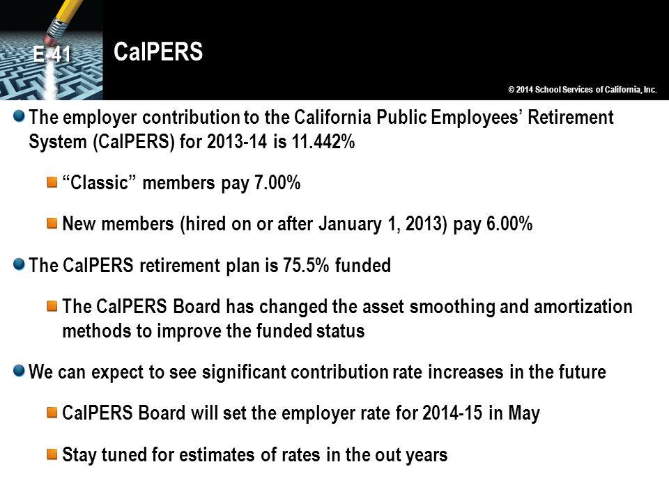 CalPERS E-41. © 2014 School Services of California, Inc.