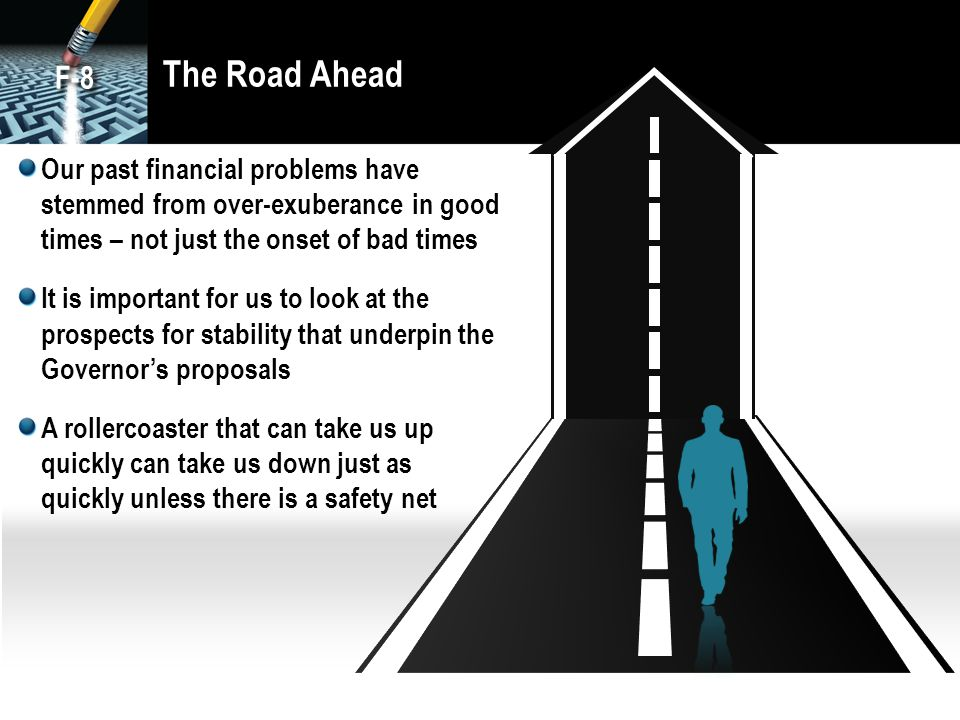 The Road Ahead F-8. Our past financial problems have stemmed from over-exuberance in good times – not just the onset of bad times.